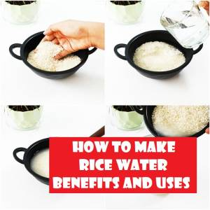HOW TO MAKE RICE WATER, BENEFITS AND USES